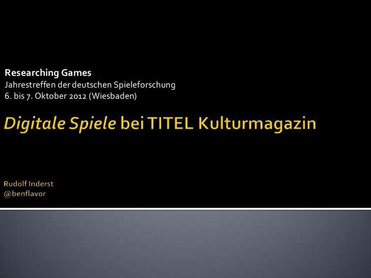 Researching GamesJahrestreffen der deutschen Spieleforschung6. bis 7. Oktober 2012 (Wiesbaden)
