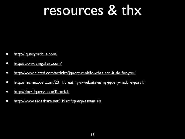 resources & thx•   http://jquerymobile.com/•   http://www.jqmgallery.com/•   http://www.elated.com/articles/jquery-mobile-...