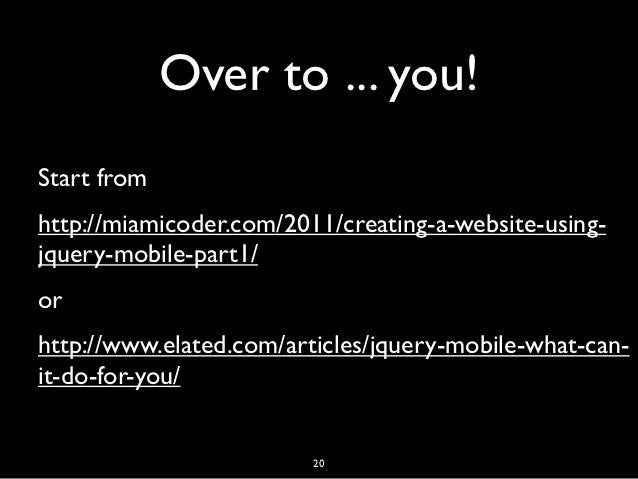Over to ... you!Start fromhttp://miamicoder.com/2011/creating-a-website-using-jquery-mobile-part1/orhttp://www.elated.com/...