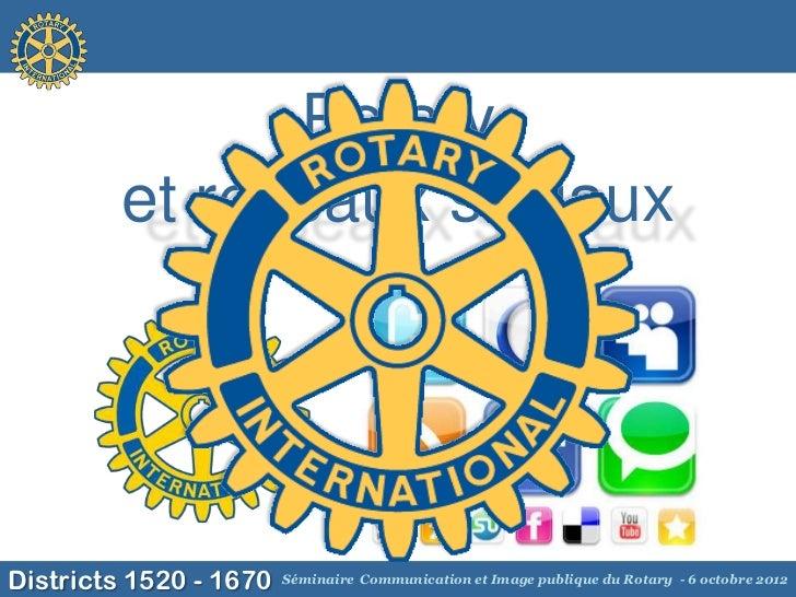 Rotary         et réseaux sociauxDistricts 1520 - 1670   Séminaire Communication et Image publique du Rotary - 6 octobre 2...