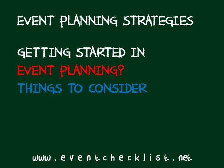 EVENT PLANNING STRATEGIESGETTING STARTED INEVENT PLANNING?THINGS TO CONSIDER  www . e v e n t c h e c k l i s t . net