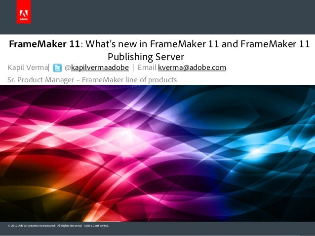 FrameMaker 11: What's new in FrameMaker 11 and FrameMaker 11                  Publishing ServerKapil Verma|               ...