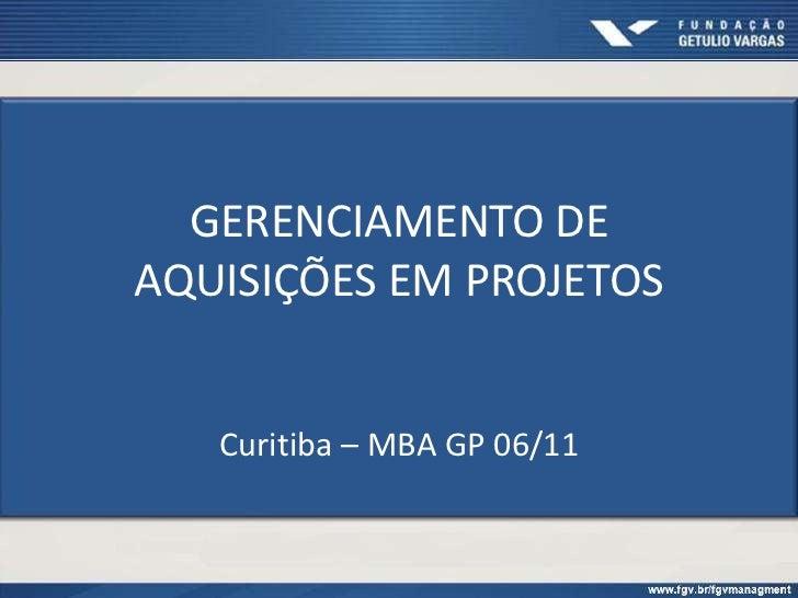 GERENCIAMENTO DEAQUISIÇÕES EM PROJETOS   Curitiba – MBA GP 06/11