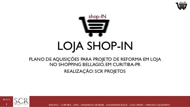 LOJA SHOP-IN           PLANO DE AQUISIÇÕES PARA PROJETO DE REFORMA EM LOJA                  NO SHOPPING BELLAGIO, EM CURIT...
