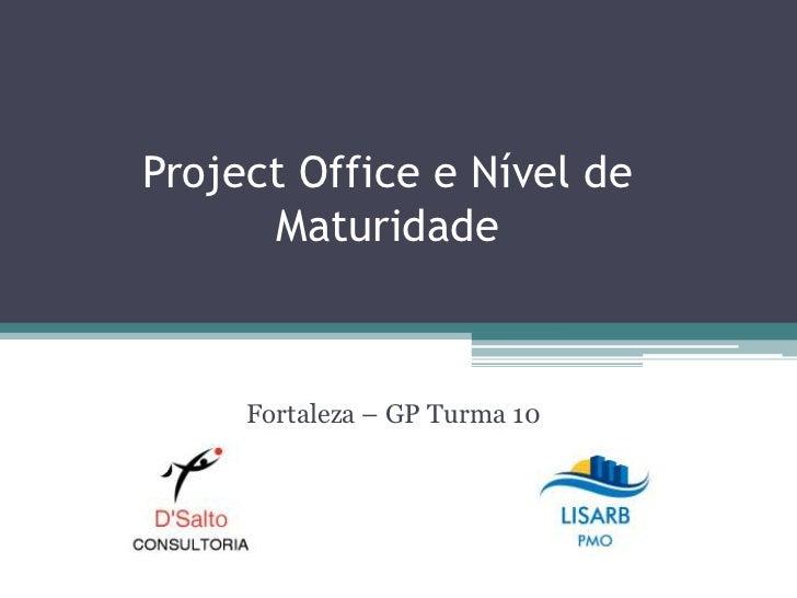 Project Office e Nível de      Maturidade     Fortaleza – GP Turma 10