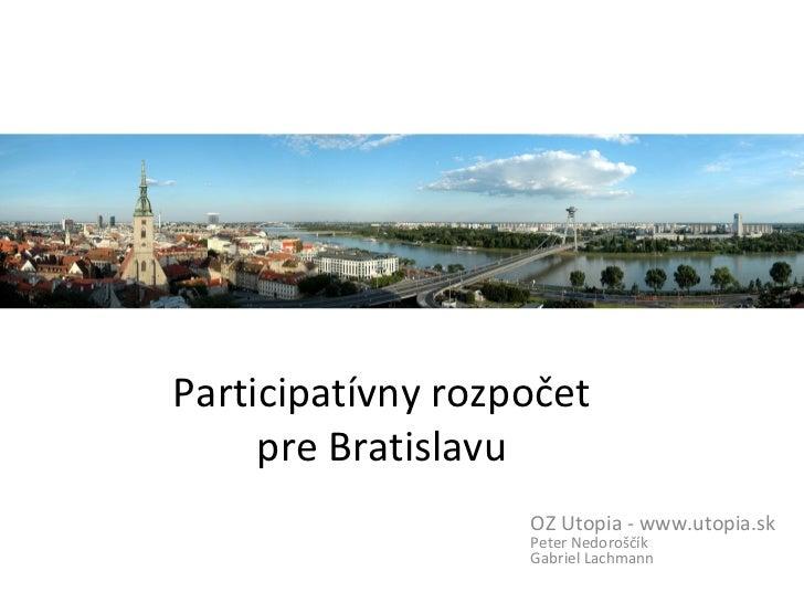 Participatívny rozpočet     pre Bratislavu                   OZ Utopia - www.utopia.sk                   Peter Nedoroščík ...