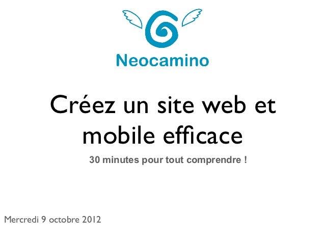 Créez un site web et            mobile efficace                    30 minutes pour tout comprendre !Mercredi 9 octobre 2012