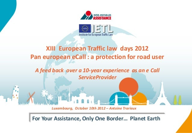 XIII European Traffic law days 2012Pan european eCall : a protection for road user A feed back over a 10-year experience a...