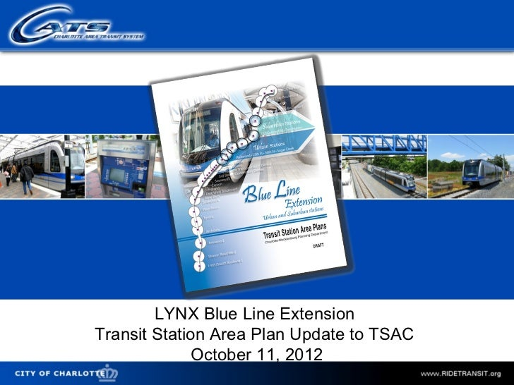 LYNX Blue Line Extension                    Transit Station Area Plan Update to TSAC                                  Octo...