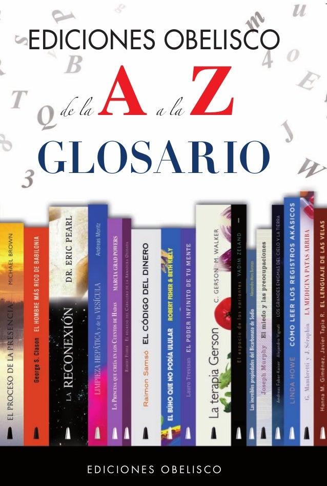 E D I C I O N E S O B E L I S C O Los libros más vendidos EDICIONES OBELISCO de la Aa la Z GLOSARIO E D I C I O N E S O B ...