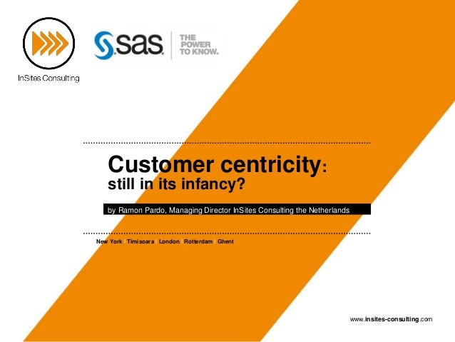 Customer centricity:    still in its infancy?    by Ramon Pardo, Managing Director InSites Consulting the NetherlandsNew Y...