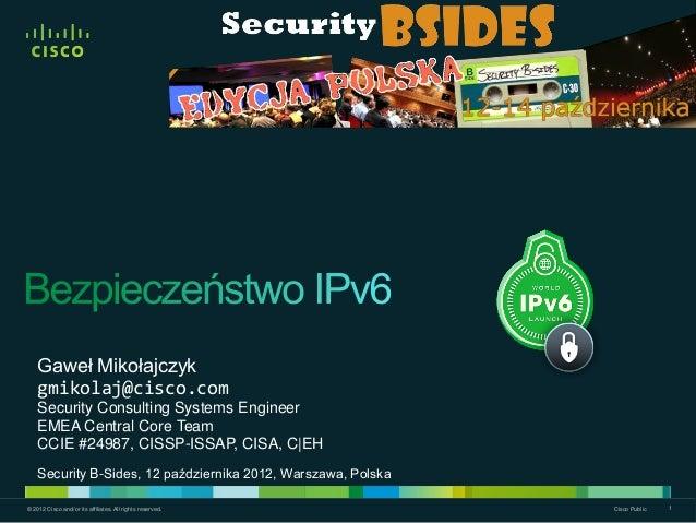 Gaweł Mikołajczyk gmikolaj@cisco.com Security Consulting Systems Engineer EMEA Central Core Team CCIE #24987, CISSP-ISSAP,...