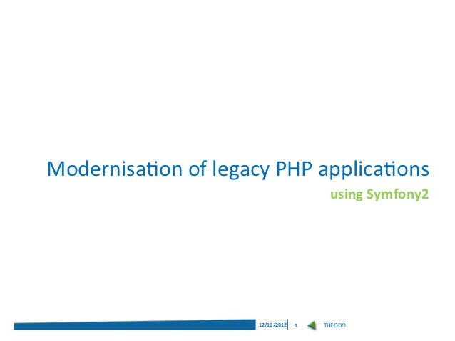 Modernisa0on	  of	  legacy	  PHP	  applica0ons	  	                                                            using	  Symf...