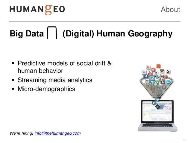AboutBig Data                 (Digital) Human Geography  Predictive models of social drift &   human behavior  Streaming...