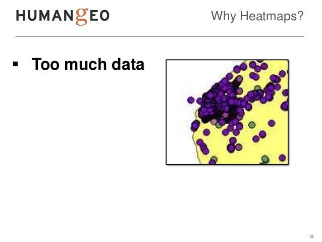 Why Heatmaps? Too much data                                  12