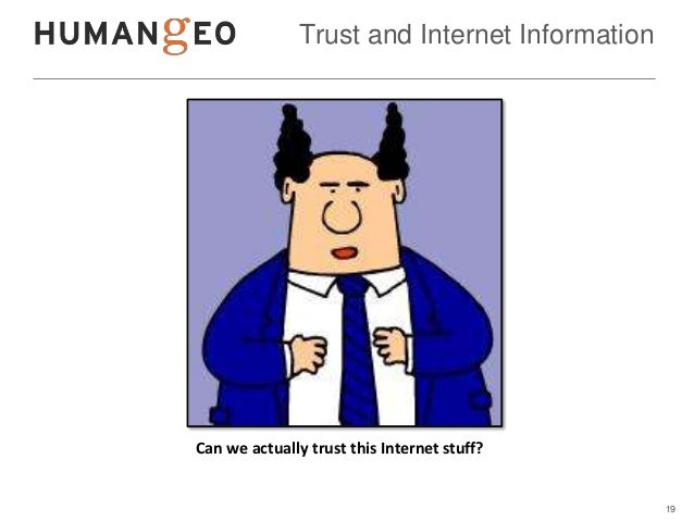 Trust and Internet InformationCan we actually trust this Internet stuff?                                                19