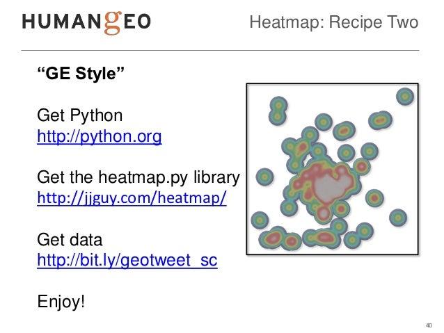 "Heatmap: Recipe Two""GE Style""Get Pythonhttp://python.orgGet the heatmap.py libraryhttp://jjguy.com/heatmap/Get datahttp://..."