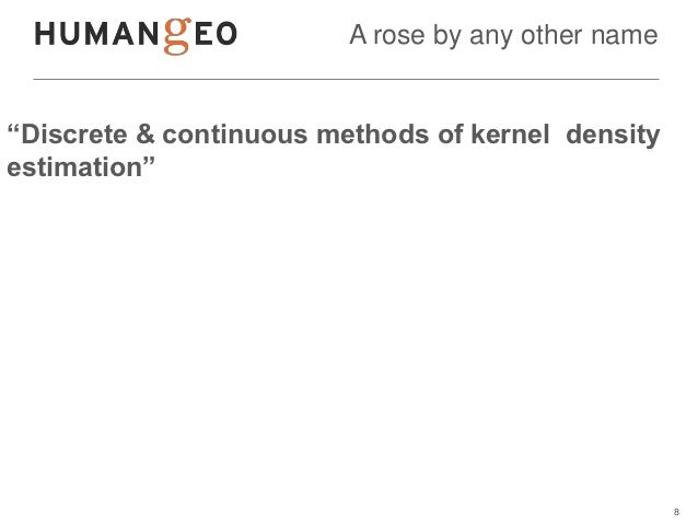 """A rose by any other name""""Discrete & continuous methods of kernel densityestimation""""                                       ..."""