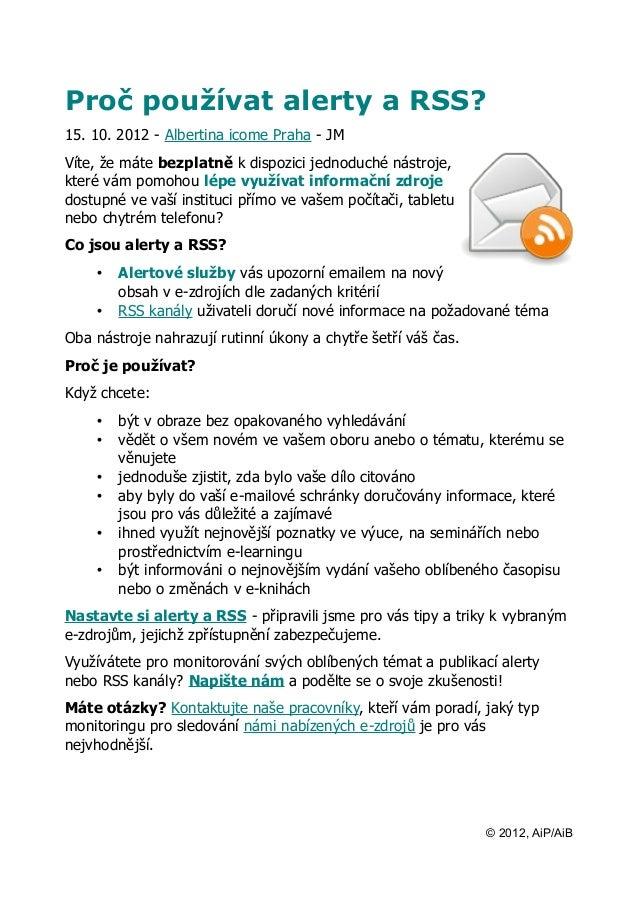 Proč používat alerty a RSS?15. 10. 2012 - Albertina icome Praha - JMVíte, že máte bezplatně k dispozici jednoduché nástroj...
