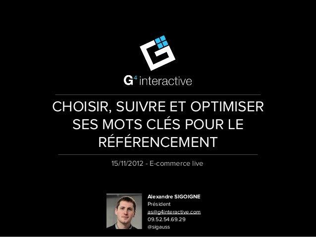 CHOISIR, SUIVRE ET OPTIMISER  SES MOTS CLÉS POUR LE      RÉFÉRENCEMENT       15/11/2012 - E-commerce live                 ...