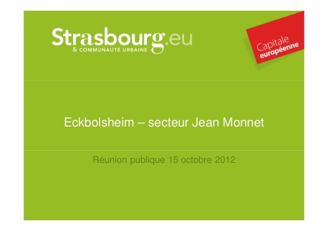 Eckbolsheim – secteur Jean Monnet    Réunion publique 15 octobre 2012             réunion publique du 15/10/2012