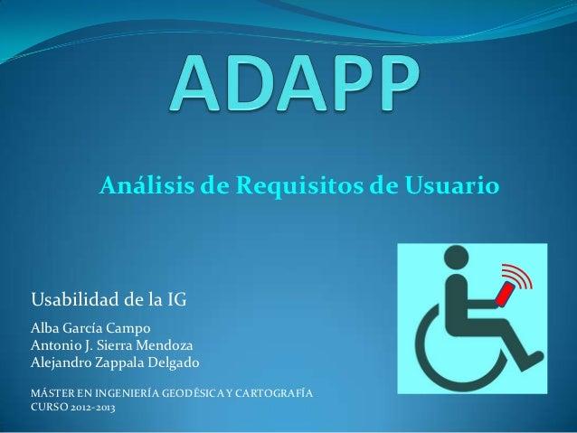 Análisis de Requisitos de UsuarioUsabilidad de la IGAlba García CampoAntonio J. Sierra MendozaAlejandro Zappala DelgadoMÁS...