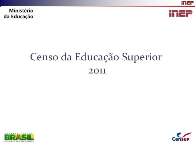 Censo da Educação Superior           2011