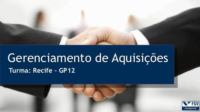Gerenciamento de AquisiçõesTurma: Recife – GP12