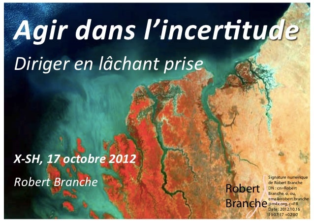 Agir dans l'incer.tude Diriger en lâchant prise X-‐SH, 17 octobre 2012 Robert Branche          ...
