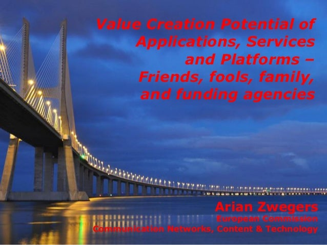 Value Creation Potential of    Applications, Services          and Platforms –     Friends, fools, family,     and funding...