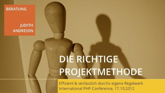 BERATUNG     JUDITH  ANDRESEN              DIE RICHTIGE              PROJEKTMETHODE              Effizient & verlässlich dur...