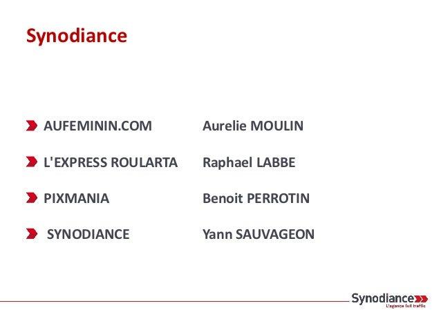 Synodiance AUFEMININ.COM        Aurelie MOULIN LEXPRESS ROULARTA   Raphael LABBE PIXMANIA             Benoit PERROTIN  SYN...