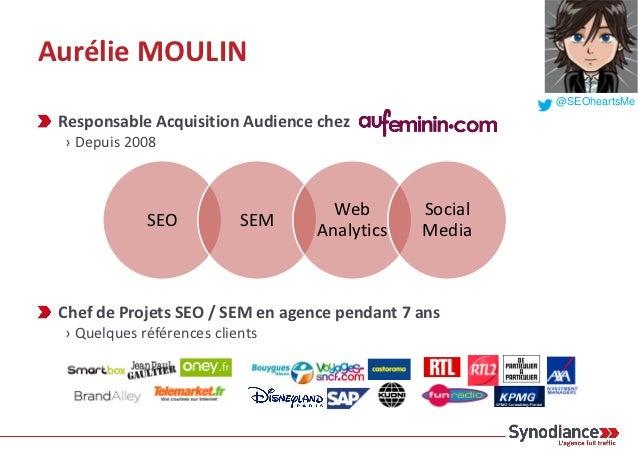 Aurélie MOULIN                                                        @SEOheartsMe Responsable Acquisition Audience chez ›...