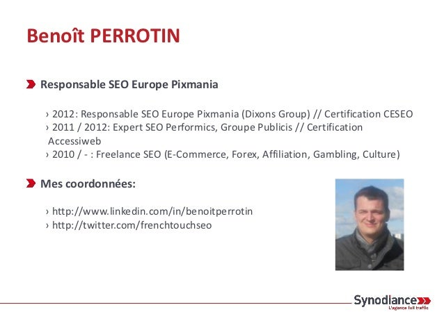 Benoît PERROTIN Responsable SEO Europe Pixmania › 2012: Responsable SEO Europe Pixmania (Dixons Group) // Certification CE...