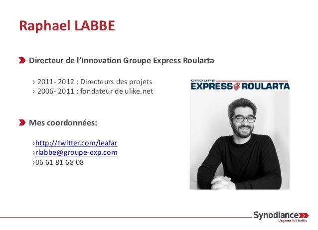 Raphael LABBE Directeur de l'Innovation Groupe Express Roularta › 2011- 2012 : Directeurs des projets › 2006- 2011 : fonda...