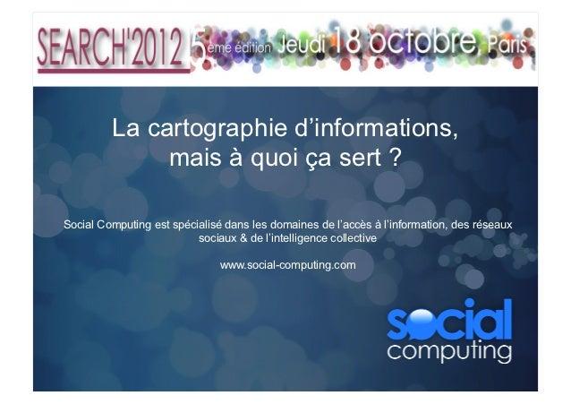 La cartographie d'informations,              mais à quoi ça sert ?Social Computing est spécialisé dans les domaines de l'a...