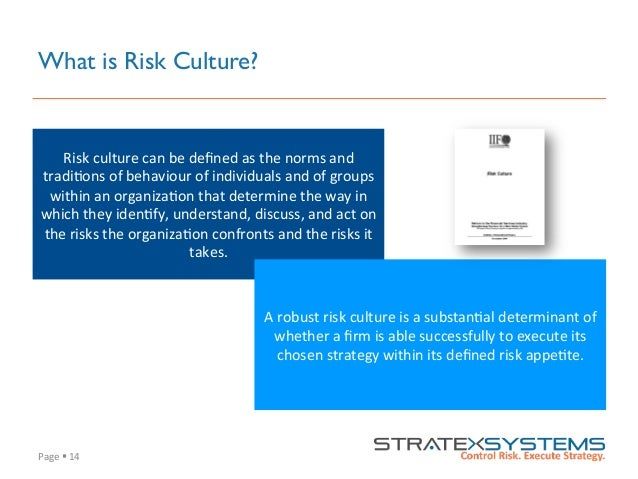 Page  §  14   What is Risk Culture? Risk  culture  can  be  defined  as  the  norms  and   tradi8o...
