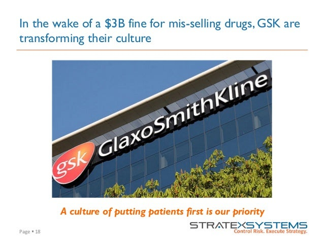 Page  §  18   In the wake of a $3B fine for mis-selling drugs, GSK are transforming their culture A culture of putt...
