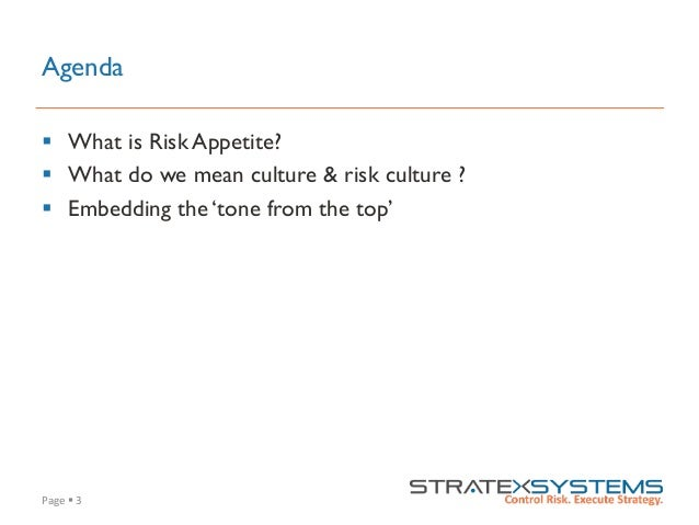 Page  §  3   Agenda § What is Risk Appetite? § What do we mean culture & risk culture ? § Embedding the 'tone...