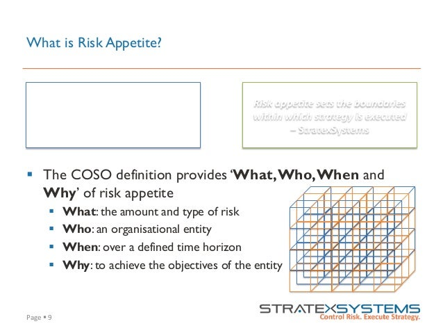 Page  §  9   What is Risk Appetite? § The COSO definition provides 'What,Who,When and Why' of risk appetite § W...