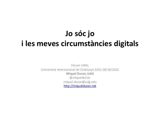 Jo sóc joi les meves circumstàncies digitals                            Fòrum UNIV,     Universitat Internacional de Catal...