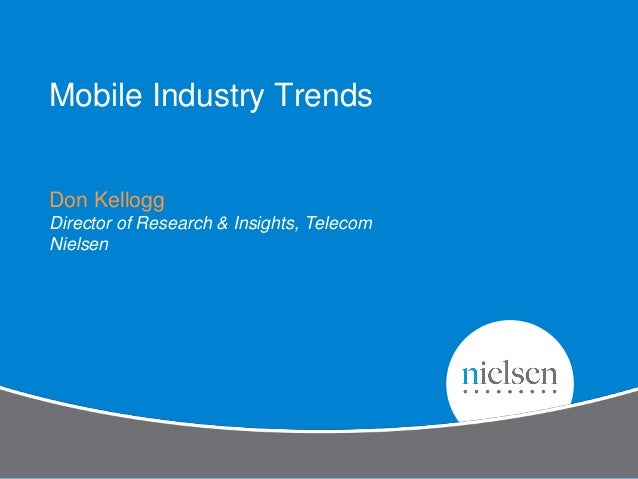 Mobile Industry TrendsDon KelloggDirector of Research & Insights, TelecomNielsen