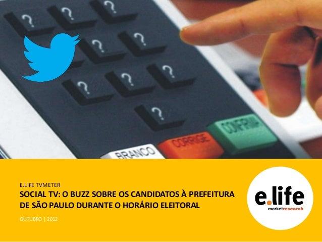E.LIFE TVMETERSOCIAL TV: O BUZZ SOBRE OS CANDIDATOS À PREFEITURADE SÃO PAULO DURANTE O HORÁRIO ELEITORALOUTUBRO | 2012
