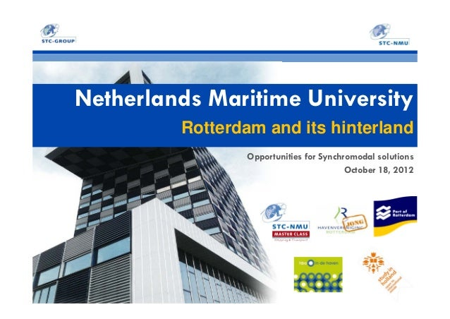 Netherlands Maritime University Rotterdam and its hinterland Opportunities for Synchromodal solutions October 18, 2012