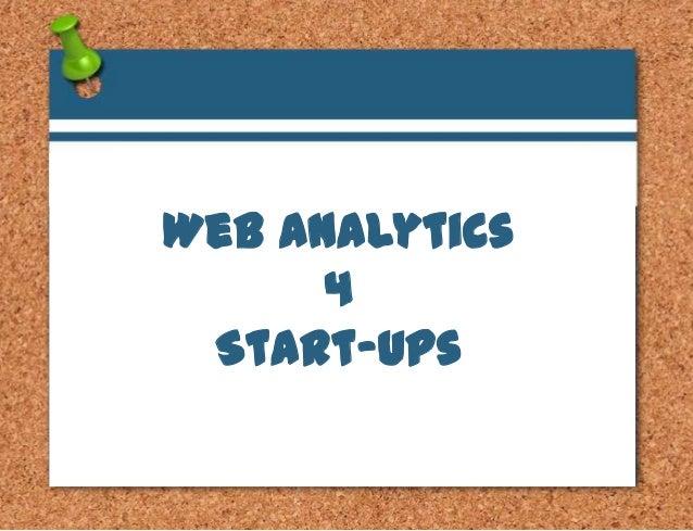 Title slide              ANALYTICS FOR START-UPS                Web Analytics                      4                 Start...