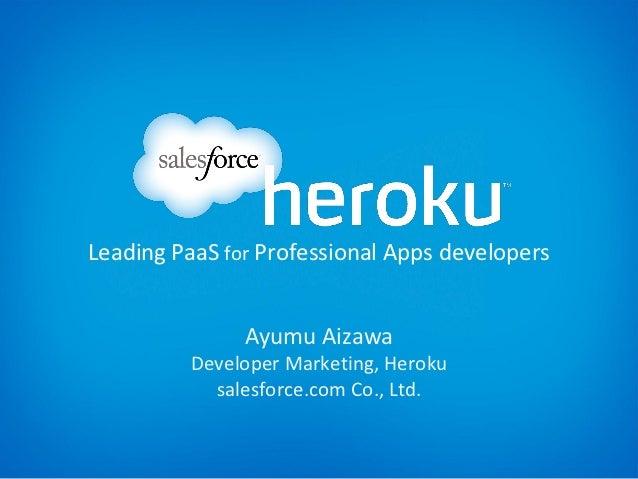 Leading PaaS for Professional Apps developers               Ayumu Aizawa          Developer Marketing, Heroku            s...