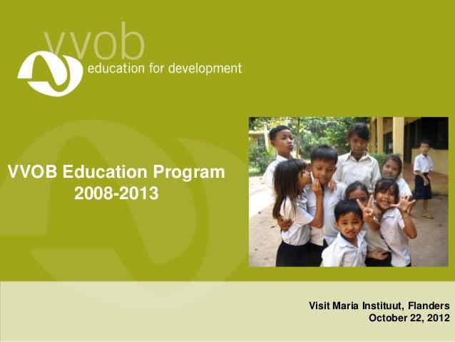 VVOB Education Program      2008-2013                         Visit Maria Instituut, Flanders                             ...