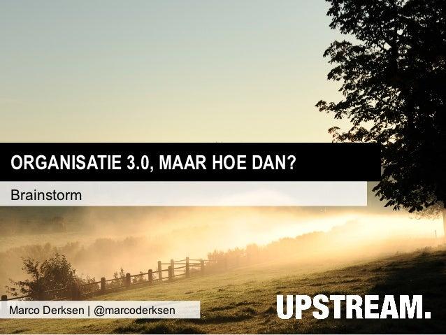ORGANISATIE 3.0, MAAR HOE DAN?BrainstormMarco Derksen | @marcoderksen