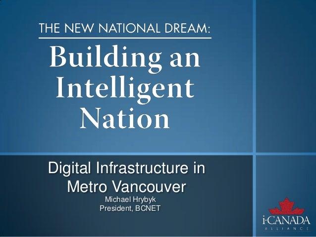 Digital Infrastructure in   Metro Vancouver         Michael Hrybyk        President, BCNET