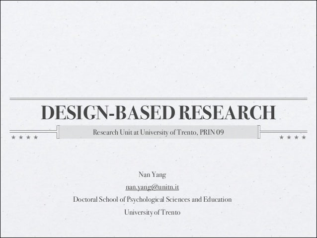 DESIGN-BASED RESEARCH Research Unit at University of Trento, PRIN 09  Nan Yang nan.yang@unitn.it Doctoral School of Psycho...